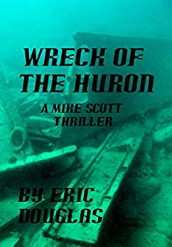 Wreck of the Huron (A Mike Scott Thriller Book 4) by [Douglas, Eric]