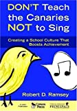 By Robert D. Ramsey - Don't Teach the Canaries Not to Sing: Creating a School Culture that Boosts Achievement: 1st (first) Edition