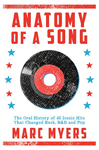 Anatomy of a Song: The Oral History of 45 Iconic Hits That Changed Rock, R&B and Pop cover