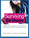 Surviving Girlhood : Building Positive Relationships, Attitudes and Self-Esteem to Prevent Teenage Girl Bullying, Giant, Nikki and Beddoe, Rachel, 184905925X