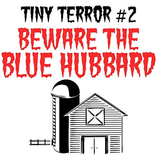- Tiny Terror #2: Beware the Blue Hubbard