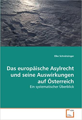 Book Das europäische Asylrecht und seine Auswirkungen auf Österreich: Ein systematischer Überblick (German Edition)