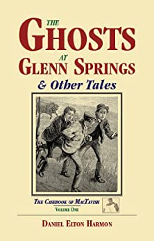 The Ghosts at Glenn Springs & Other Tales (The Casebook of MacTavish 1) by [Harmon, Daniel Elton]