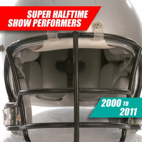Super Halftime Show Performers: 2000 To - 2011 Show Halftime