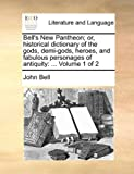 Bell's New Pantheon; or, Historical Dictionary of the Gods, Demi-Gods, Heroes, and Fabulous Personages of Antiquity, John Bell, 1140796240