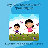 My New Brother Doesn't Speak English, Kathy McKenzie-Runk, 1481214586