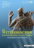 Die Wittelsbacher und Die Kurpfalz Im Mittelalter : Eine Erfolgsgeschichte?, Peltzer, J&ouml and rg, 3795426456