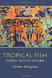 Tropical Fish: Stories out of Entebbe (Grace Paley Prize in Short Fiction)