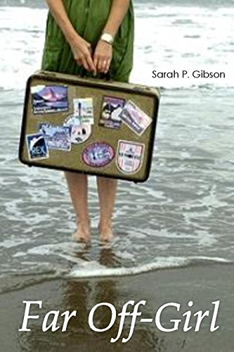 Far Off-Girl: 5 Years of Uncharted Wandering (Teenage Traveler) by [Gibson, Sarah P.]