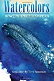 Watercolors: How JJ the Whale Saved Us, Terry Tamminen, 0615553958