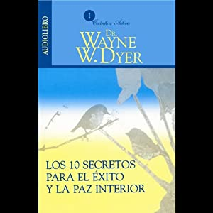 Los 10 Secretos Para el Exito y la Paz Interior [10 Secrets for Success and Inner Peace] Audiobook