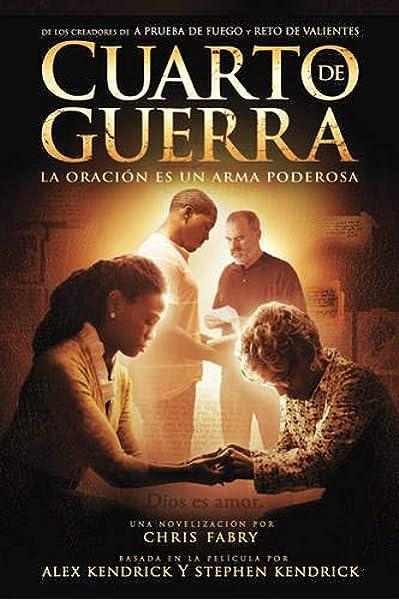 Cuarto De Guerra La Oración Es Un Arma Poderosa Spanish Edition Fabry Chris Kendrick Bros Llc 9781496407306 Books