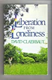 Liberation from Loneliness, David Claeraut, 0842321578
