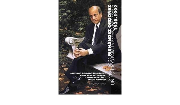 Un político para la España necesaria (1930-1992) (Spanish Edition) eBook: Santiago Delgado Fernández, Pilar Sánchez Millas: Kindle Store