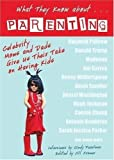 What They Know About...PARENTING!: Celebrity Moms and Dads Give Us Their Take on Having Kids