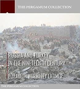 Russia and Turkey in the Nineteenth Century by [Elizabeth Wormeley Latimer]