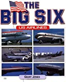 Big Six U. S. Airlines, Geoffrey P. Jones, 0760309876