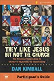 They Like Jesus but Not the Church Participants Guide, Dan Kimball, 0310277949