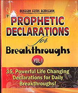 PROPHETIC DECLARATIONS FOR BREAKTHROUGHS: 35 Powerful LIfe Changing  Declarations for Daily Breakthroughs