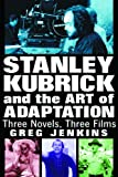 img - for Stanley Kubrick and the Art of Adaptation: Three Novels, Three Films book / textbook / text book