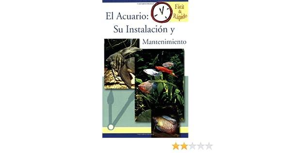El Acuario: Su Instalacion y Mantenimiento Facil & Rapido: Amazon.es: The Pet Experts at T F H: Libros
