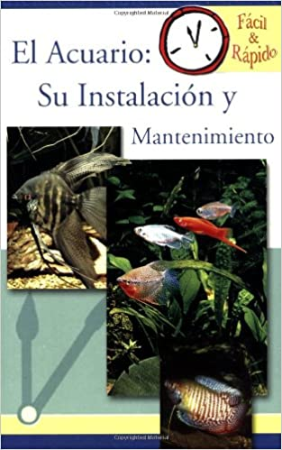 El Acuario / Freshwater Aquarium: Su instalacion y mantenimiento / Set up and Care (Facil & Rapido) (Spanish Edition) (Spanish) Paperback – October 1, 2006