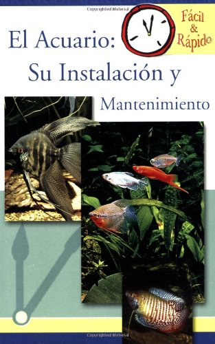 El Acuario / Freshwater Aquarium: Su instalacion y mantenimiento / Set up and Care (Facil & Rapido) (Spanish Edition): TFH Pet Experts: 9780793810468: ...