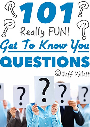 101 Really Fun Get To Know You Questions (Really Fun Group Games Book 5)
