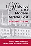 Histories of the Modern Middle East : New Directions, , 1588260496