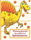 Primary Journal For Grades K-2 Spinosaurus: Adorable Spinosaurus Dinosaur Behemoth Lovers Primary Journal For Girls And Boys Entering Grades K-2 ... by 11 With An Adorable Illustration Inside