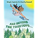 Far Beyond the Treetops: A Go Anywhere and Do Anything Story