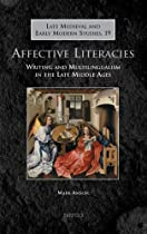 Affective Literacies: Writing and Multilingualism in the Later Middle Ages (Late Medieval and Early Modern Studies)