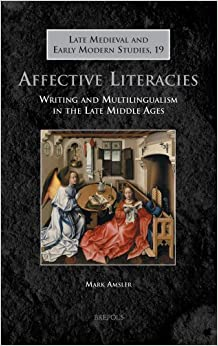 Book Affective Literacies: Writing and Multilingualism in the Late Middle Ages (Late Medieval and Early Modern Studies)