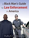 A Black Man's Guide to Law Enforcement in America