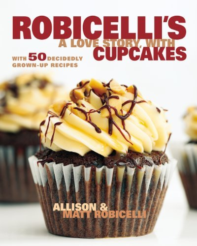 Download By Allison Robicelli - Robicelli's: A Love Story, with Cupcakes: With 50 Decidedly Grown-Up Recipes (9/22/13) pdf epub