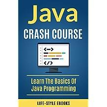 Java: JAVA CRASH COURSE –  Beginner's Course To Learn The Basics Of Java Programming Language: (java, javascript, angularJS, c#, angularJS2, python, ruby, c++)