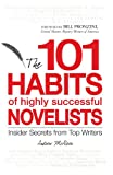 Image of The 101 Habits of highly successful Novelists: Insider Secrets from Top Writers