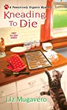 Kneading to Die (A Pawsitively Organic Mystery Book 1)