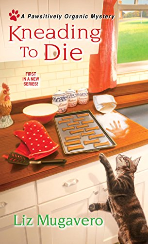 Kneading to Die (A Pawsitively Organic Mystery Book 1) ()