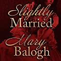 Slightly Married: Bedwyn Saga Series, Book 1  Audiobook by Mary Balogh Narrated by Rosalyn Landor