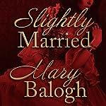 Slightly Married: Bedwyn Saga Series, Book 1 | Mary Balogh