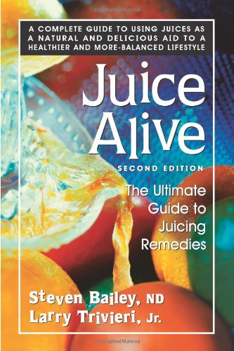 - Juice Alive, Second Edition: The Ultimate Guide to Juicing Remedies