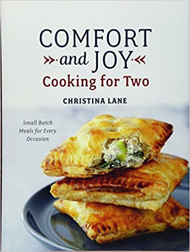 Small-Batch Meals for Every Occasion Cooking for Two Comfort and Joy