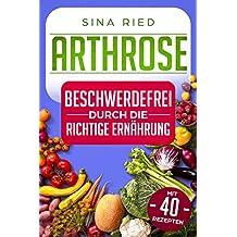 Arthrose: Beschwerdefrei durch die richtige Ernährung (German Edition)