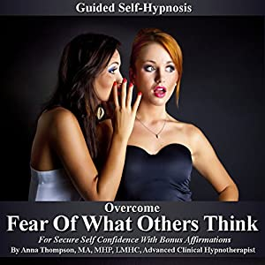 Overcome Fear of What Others Think Guided Self Hypnosis Speech