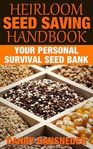 Heirloom Seed Saving Handbook: Your Personal Survival Seed Bank by [Gansneder, Danny]