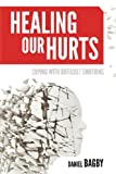 Healing Our Hurts, Daniel G. Bagby, 1573126136