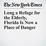 Long a Refuge for the Elderly, Florida Is Now a Place of Danger | Marc Santora And Henry Fountain