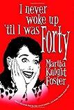 I Never Woke up 'Til I Was Forty, Martha Knight Foster, 1553954408