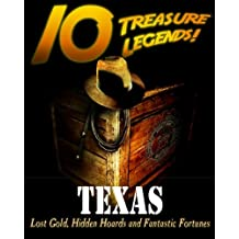 10 Treasure Legends! Texas: Lost Gold, Hidden Hoards and Fantastic Fortunes